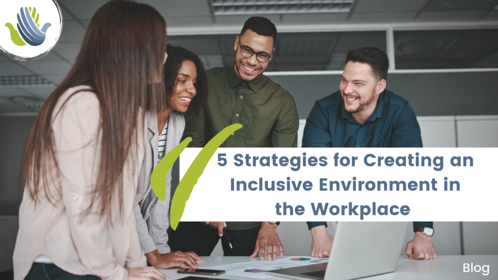 5 Strategies for Creating an inclusive environment in the Workplace-3